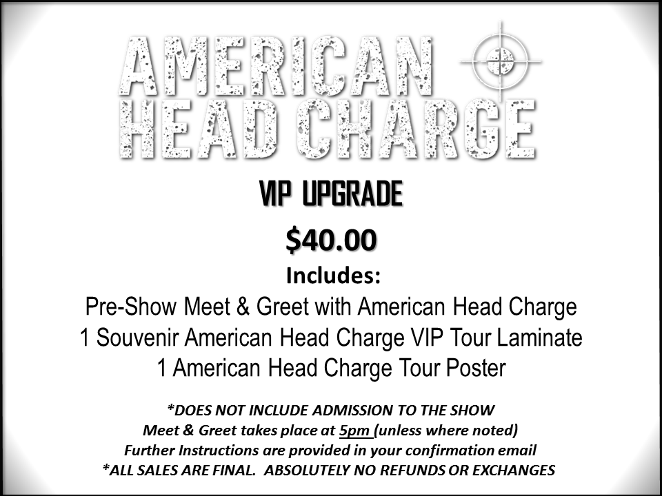 Tickets for american head charge vip sayreville n in sayreville admission is not included with this vip pacakge you will need to purchase a general admission ticket from the venue to participate in the meet and greet m4hsunfo